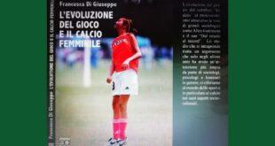 La storia del gioco e il calcio femminile, il saggio di Francesca Di Giuseppe